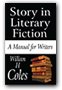 Story in Literary Fiction: A Manuall for Writers by William H. Coles