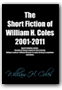 Short Fiction of William H. Coles 2001-2011